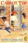 Carrot Top (A Young Lion Storybook) - Nigel Gray, Robin Bell Corfield