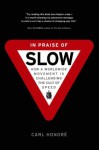 In Praise of Slow : How a Worldwide Movement Is Challenging the Cult of Speed - Carl Honoré