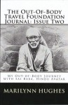 The Out-Of-Body Travel Foundation Journal: Issue Two: My Out-of-Body Journey with Sai Baba, Hindu Avatar - Marilynn Hughes