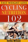 Cycling for Nutrition 102: Fast Weight Loss - Cathy Wilson