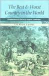 The Best and Worst Country in the World: Perspectives on the Early Virginia Landscape - Stephen Adams