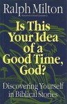 Is This Your Idea of a Good Time, God?: Discovering Yourself in Biblical Stories - Ralph Milton