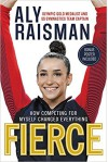 Fierce: How Competing for Myself Changed Everything - Aly Raisman