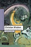 Christian Wisdom: Desiring God and Learning in Love (Cambridge Studies in Christian Doctrine) - David F. Ford