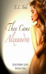 Then Came Alexandra - E.L. Todd