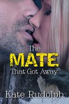 The Mate That Got Away - Kate Rudolph