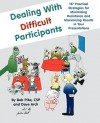 Dealing with Difficult Participants: 127 Practical Strategies for Minimizing Resistance and Maximizing Results in Your Presentations - Bob Pike