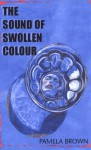 The Sound of Swollen Colour - Pamela Brown