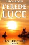 L'Erede della Luce (I Rami del Tempo) (Volume 2) (Italian Edition) - Luca Rossi