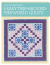 Quilt Essentials - 5 Easy Trip-Around-The-World Quilts - Maggie Ball