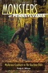 Monsters of Pennsylvania: Mysterious Creatures in the Keystone State - Patty A. Wilson