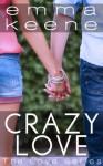Crazy Love (The Love Series Book 1) - Emma Keene