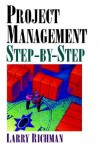 Project Management Step-By-Step - Larry Richman