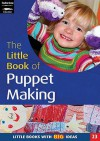 The Little Book Of Puppet Making (Little Books) - Suzy Tutchell, Sally Featherstone, Martha Hardy