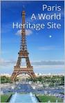 Paris A World Heritage Site: Travel Guide Paris, Banks of the Seine - 2016 - Jérôme Sabatier
