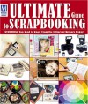Ultimate Guide to Scrapbooking: Everything You Need to Know from the Editors of Memory Makers - Memory Makers Books