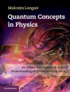Quantum Concepts in Physics: An Alternative Approach to the Understanding of Quantum Mechanics - Malcolm S. Longair
