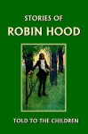 Stories of Robin Hood Told to the Children - H.E. Marshall, A.S. Forrest