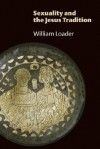 Sexuality and the Jesus Tradition - William Loader