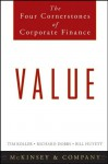 Value: The Four Cornerstones of Corporate Finance - Tim Koller, Richard Dobbs, Bill Huyett, McKinsey & Company Inc.