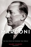 Marconi: The Man Who Networked the World - Marc Raboy