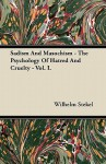Sadism and Masochism: The Psychology of Hatred and Cruelty, Vol 1 - Wilhelm Stekel