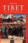Tibet: The Lost Frontier - Claude Arpi