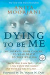 Dying To Be Me: My Journey from Cancer, to Near Death, to True Healing - Anita Moorjani