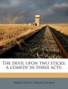The Devil Upon Two Sticks; A Comedy in Three Acts - Samuel Foote, George Colman