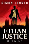 Ethan Justice: Origins - Simon R. Jenner