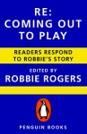 Re: Coming Out to Play: Readers Respond to Robbie's Story - Robbie Rogers