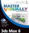 Master Visually 3ds Max 8 [With CDROM] - Jon McFarland, Jinjer Simon