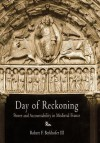 Day of Reckoning: Power and Accountability in Medieval France - Robert F. Berkhofer Jr.