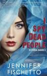 I Spy Dead People: Disturbia Diaries 1 - Jennifer Fischetto, Gemma Halliday