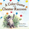 A Color Game for Chester Raccoon (Chester the Raccoon - Audrey Penn, Barbara Leonard Gibson