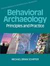 Behavioral Archaeology: Principles And Practice (Equinox Handbooks In Anthro Arch) - Michael Brian Schiffer, Kacy L. Hollenback, James M. Skibo, William H. Walker
