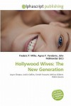 Hollywood Wives: The New Generation - Frederic P. Miller, Agnes F. Vandome, John McBrewster