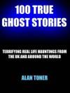 100 True Ghost Stories - Alan Toner