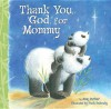 Thank You, God, for Mommy - Amy Parker