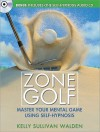 Zone Golf: Master Your Mental Game Using Self-Hypnosis [With CD (Audio)] - Kelly Sullivan Walden