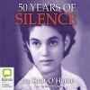 50 Years of Silence - Jan Ruff-O'Herne, Beverley Dunn, Bolinda Publishing Pty Ltd