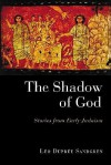 The Shadow of God: Stories from Early Judaism - Leo Dupree Sandgren