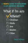 What If I'm an Atheist?: A Teen's Guide to Exploring a Life Without Religion by Seidman, David (2015) Paperback - David Seidman