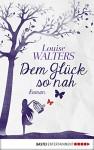 Dem Glück so nah: Roman (German Edition) - Louise Walters, Gabi Reichart-Schmitz