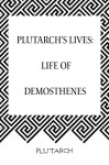 Plutarch's Lives: Life of Demosthenes - Plutarch
