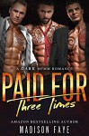 Paid For Three Times: A Dark MFMM Romance - Madison Faye
