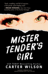 Mister Tender's Girl: A Novel - Carter Wilson