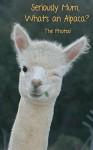 Seriously Mum, What's an Alpaca? The Photos! (Seriously Mum, The Photobooks! Book 1) - Alan Parks