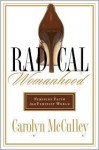 Radical Womanhood: Feminine Faith in a Feminist World - Carolyn McCulley