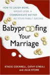 Babyproofing Your Marriage: How to Laugh More, Argue Less, and Communicate Better as Your Family Grows - Stacie Cockrell, Larry Martin, Cathy O'Neill, Julia Stone